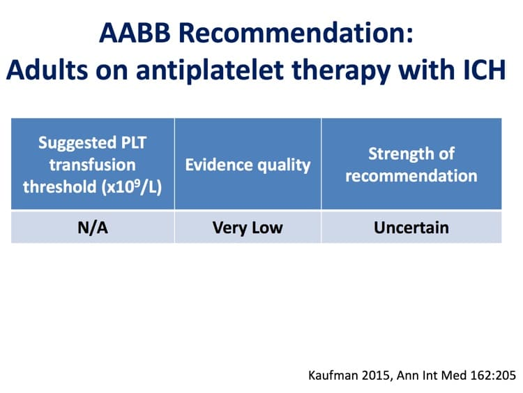 Slide 6 - AABB could not recommend for or against platelet transfusion for those with intracranial hemorrhage while on antiplatelet therapy (new data available; see below)